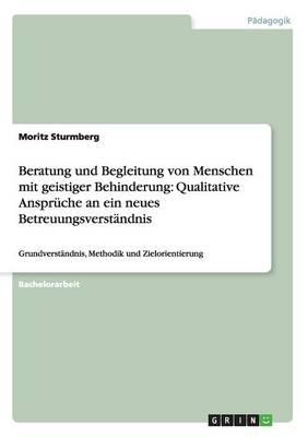Beratung Und Begleitung Von Menschen Mit Geistiger Behinderung: Qualitative Anspr che an Ein Neues Betreuungsverst ndnis (Paperback)