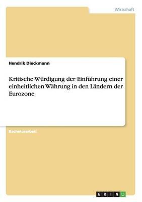 Kritische W rdigung Der Einf hrung Einer Einheitlichen W hrung in Den L ndern Der Eurozone (Paperback)