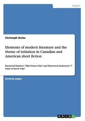 Elements of Modern Literature and the Theme of Initiation in Canadian and American Short Fiction (Paperback)