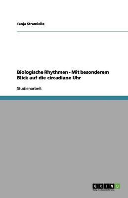 Biologische Rhythmen: Mit Besonderem Blick Auf Die Circadiane Uhr (Paperback)