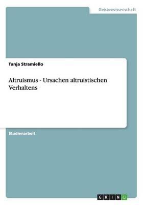 Altruismus - Ursachen Altruistischen Verhaltens (Paperback)