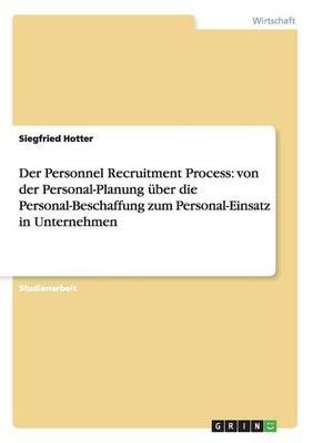 Der Personnel Recruitment Process: Von Der Personal-Planung Ber Die Personal-Beschaffung Zum Personal-Einsatz in Unternehmen (Paperback)