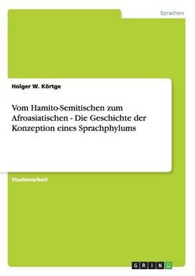 Vom Hamito-Semitischen Zum Afroasiatischen - Die Geschichte Der Konzeption Eines Sprachphylums (Paperback)