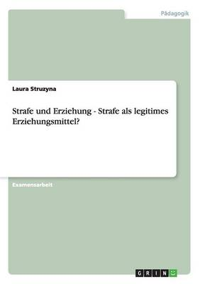 Strafe Und Erziehung. Strafe ALS Legitimes Erziehungsmittel? (Paperback)