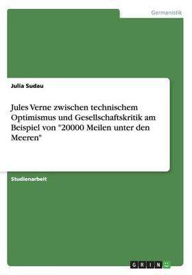 """Jules Verne Zwischen Technischem Optimismus Und Gesellschaftskritik Am Beispiel Von """"20000 Meilen Unter Den Meeren"""" (Paperback)"""