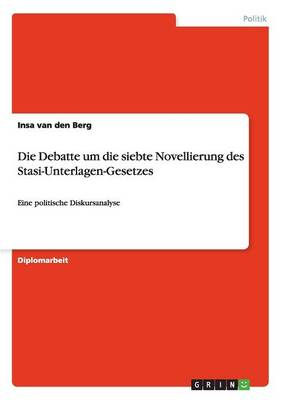 Die Debatte Um Die Siebte Novellierung Des Stasi-Unterlagen-Gesetzes (Paperback)