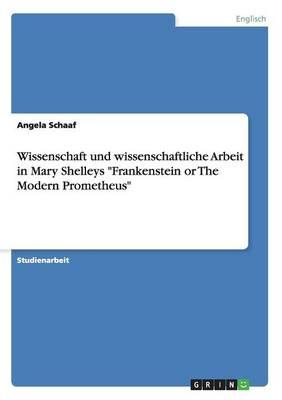 """Wissenschaft Und Wissenschaftliche Arbeit in Mary Shelleys """"Frankenstein or the Modern Prometheus"""" (Paperback)"""