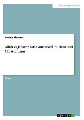 Allah Vs Jahwe? Das Gottesbild in Islam Und Christentum (Paperback)