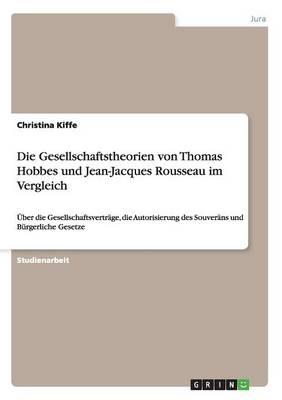 Die Gesellschaftstheorien Von Thomas Hobbes Und Jean-Jacques Rousseau Im Vergleich (Paperback)