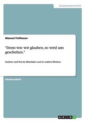 """""""Denn Wie Wir Glauben, So Wird Uns Geschehen."""" (Paperback)"""