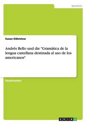 Andres Bello Und Die Gramatica de la Lengua Castellana Destinada Al USO de Los Americanos (Paperback)
