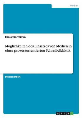 M glichkeiten Des Einsatzes Von Medien in Einer Prozessorientierten Schreibdidaktik (Paperback)