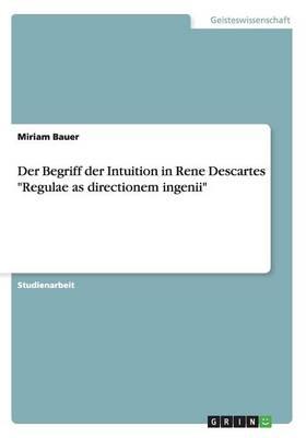 """Der Begriff Der Intuition in Rene Descartes """"Regulae as Directionem Ingenii"""" (Paperback)"""