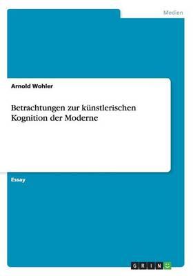 Betrachtungen Zur Kunstlerischen Kognition Der Moderne (Paperback)