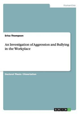 An Investigation of Aggression and Bullying in the Workplace (Paperback)