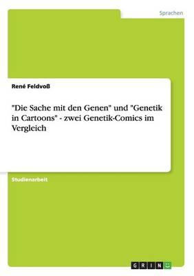 """""""Die Sache Mit Den Genen"""" Und """"Genetik in Cartoons"""" - Zwei Genetik-Comics Im Vergleich (Paperback)"""