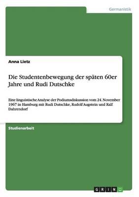 Die Studentenbewegung Der Spten 60er Jahre Und Rudi Dutschke (Paperback)