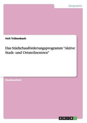 Das St dtebauf rderungsprogramm Aktive Stadt- Und Ortsteilzentren (Paperback)