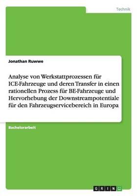 Die Werkstattprozesse Von Ice-Fahrzeugen Und Deren Transfer in Einen Rationellen Prozess Fur Be-Fahrzeuge (Paperback)
