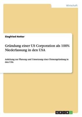 Grundung Einer Us Corporation ALS 100% Niederlassung in Den USA (Paperback)