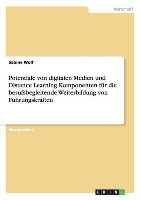 Potentiale Von Digitalen Medien Und Distance Learning Komponenten F r Die Berufsbegleitende Weiterbildung Von F hrungskr ften (Paperback)
