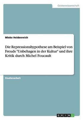 Die Repressionshypothese Am Beispiel Von Freuds Unbehagen in Der Kultur Und Ihre Kritik Durch Michel Foucault (Paperback)