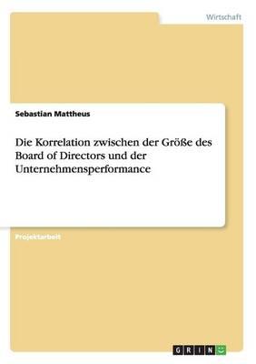 Die Korrelation Zwischen Der Groe Des Board of Directors Und Der Unternehmensperformance (Paperback)