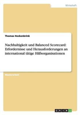 Nachhaltigkeit Und Balanced Scorecard: Erfordernisse Und Herausforderungen an International T tige Hilfsorganisationen (Paperback)
