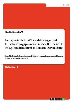 Innerparteiliche Willensbildungs- Und Entscheidungsprozesse in Der Bundes-SPD Im Spiegelbild Ihrer Medialen Darstellung (Paperback)