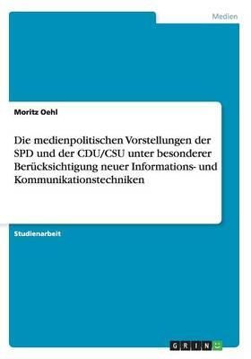 Die Medienpolitischen Vorstellungen Der SPD Und Der Cdu/CSU Unter Besonderer Berucksichtigung Neuer Informations- Und Kommunikationstechniken (Paperback)