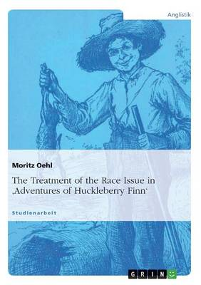 The Treatment of the Race Issue in 'Adventures of Huckleberry Finn' (Paperback)