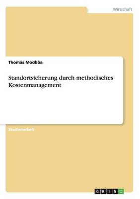 Standortsicherung Durch Methodisches Kostenmanagement (Paperback)