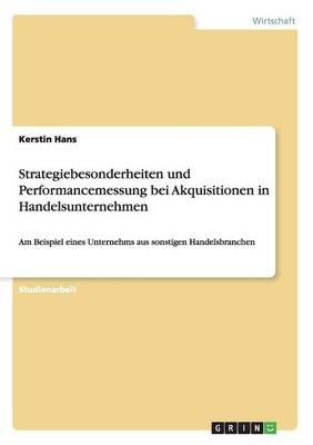 Strategiebesonderheiten Und Performancemessung Bei Akquisitionen in Handelsunternehmen (Paperback)