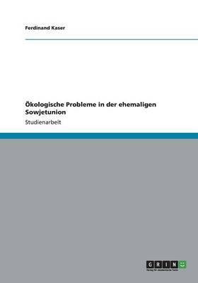 Okologische Probleme in Der Ehemaligen Sowjetunion (Paperback)
