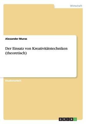 Der Einsatz Von Kreativit tstechniken (Theoretisch) (Paperback)