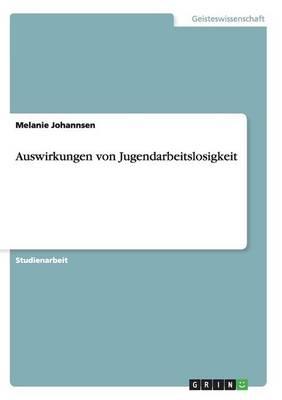 Auswirkungen Von Jugendarbeitslosigkeit (Paperback)