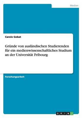 Gr nde Von Ausl ndischen Studierenden F r Ein Medienwissenschaftliches Studium an Der Universit t Fribourg (Paperback)