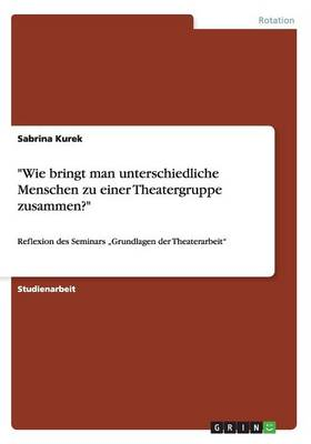 """""""Wie Bringt Man Unterschiedliche Menschen Zu Einer Theatergruppe Zusammen?"""" (Paperback)"""