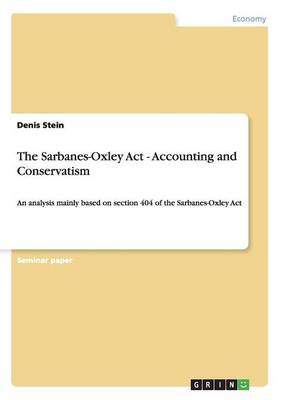 The Sarbanes-Oxley ACT - Accounting and Conservatism (Paperback)