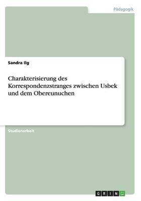 Charakterisierung Des Korrespondenzstranges Zwischen Usbek Und Dem Obereunuchen (Paperback)