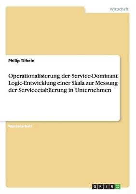 Operationalisierung Der Service-Dominant Logic-Entwicklung Einer Skala Zur Messung Der Serviceetablierung in Unternehmen (Paperback)