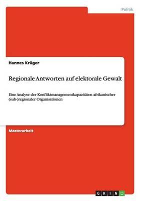 Regionale Antworten Auf Elektorale Gewalt (Paperback)
