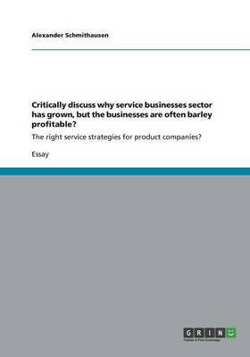 Critically Discuss Why Service Businesses Sector Has Grown, But the Businesses Are Often Barley Profitable? (Paperback)