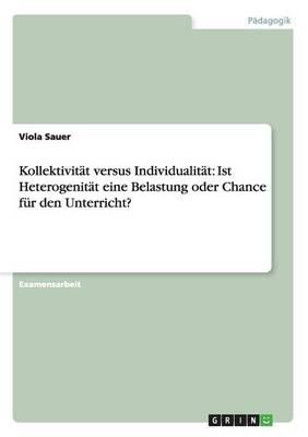 Kollektivit t Versus Individualit t: Ist Heterogenit t Eine Belastung Oder Chance F r Den Unterricht? (Paperback)