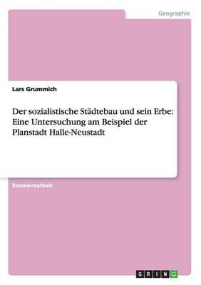 Der Sozialistische St dtebau Und Sein Erbe: Eine Untersuchung Am Beispiel Der Planstadt Halle-Neustadt (Paperback)