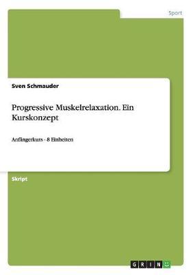Progressive Muskelrelaxation. Ein Kurskonzept (Paperback)