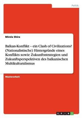 Der Balkan-Konflikt. Hintergrnde, Zukunftsstrategien Und -Perspektiven Des Balkanischen Multikulturalismus (Paperback)