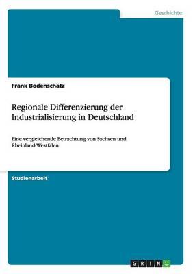 Regionale Differenzierung Der Industrialisierung in Deutschland (Paperback)