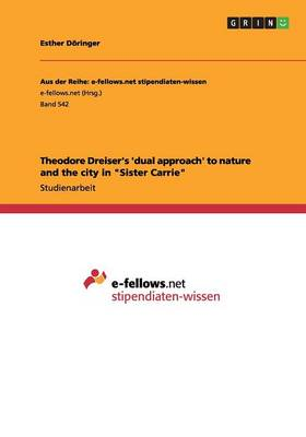 Theodore Dreiser's 'dual Approach' to Nature and the City in Sister Carrie (Paperback)
