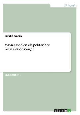 Massenmedien ALS Politischer Sozialisationstr ger (Paperback)